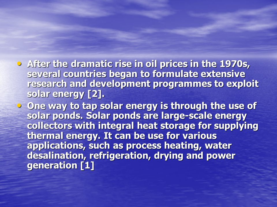 After the dramatic rise in oil prices in the 1970s, several countries began to formulate extensive research and development programmes to exploit solar energy [2].